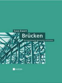 Brucken: Die Entwicklung Der Spannweiten Und Systeme by Sven Ewert image