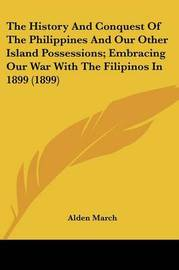 The History and Conquest of the Philippines and Our Other Island Possessions; Embracing Our War with the Filipinos in 1899 (1899) by Alden March image