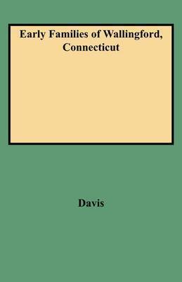 Early Families of Wallingford, Connecticut by Davis