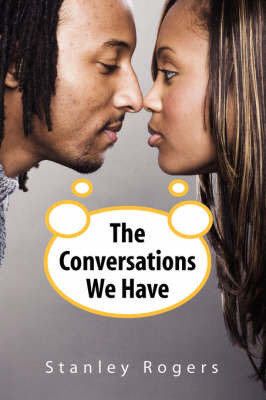 The Conversations We Have by Stanley Rogers