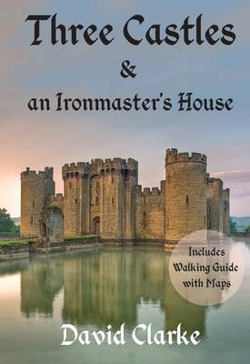 Three Castles and an Ironmaster's House by David Clarke