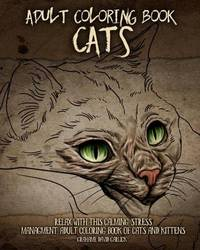 Adult Coloring Book Cats: Relax with This Calming, Stress Managment, Adult Coloring Book of Cats and Kittens by Grahame David Garlick