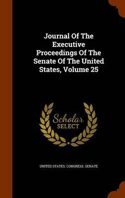 Journal of the Executive Proceedings of the Senate of the United States, Volume 25