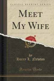 Meet My Wife (Classic Reprint) by Harry L Newton