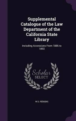 Supplemental Catalogue of the Law Department of the California State Library by W D Perkins image
