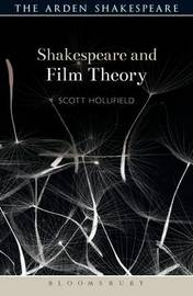 Shakespeare and Film Theory by Scott Hollifield