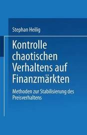 Kontrolle Chaotischen Verhaltens Auf Finanzmarkten by Stephan Heilig