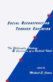 Social Reconstruction Through Education by Michael E. James