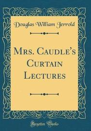 Mrs. Caudle's Curtain Lectures (Classic Reprint) by Douglas William Jerrold image