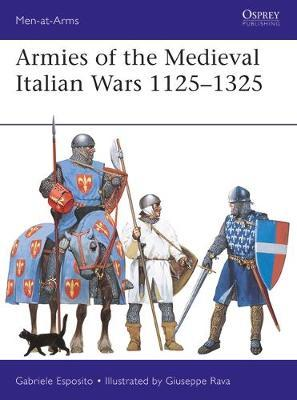 Armies of the Medieval Italian Wars 1125-1325 by Gabriele Esposito image