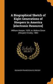 A Biographical Sketch of Eight Generations of Hoopers in America [electronic Resource] by Eleanor Francis Davis Crosby