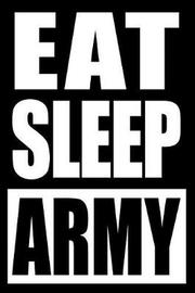 Eat Sleep Army Gift Notebook for a Professional Soldier, Medium Ruled Journal by Useful Occupations Books