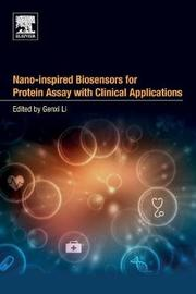 Nano-inspired Biosensors for Protein Assay with Clinical Applications by Genxi Li