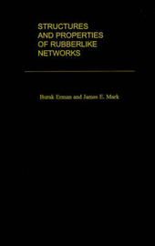 Structures and Properties of Rubberlike Networks by Burak Erman