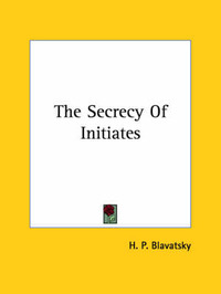 The Secrecy of Initiates by Helene Petrovna Blavatsky