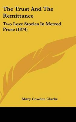 The Trust And The Remittance: Two Love Stories In Metred Prose (1874) by Mary Cowden Clarke image