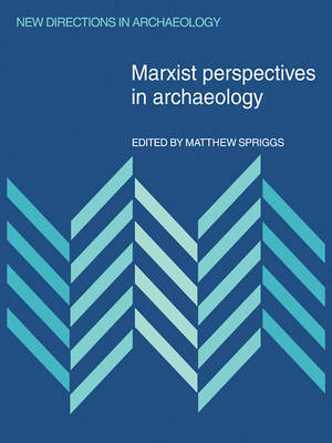Marxist Perspectives in Archaeology by Matthew Spriggs