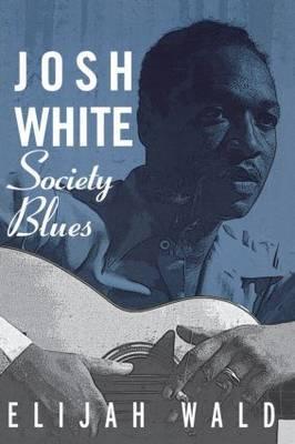 Josh White by Elijah Wald