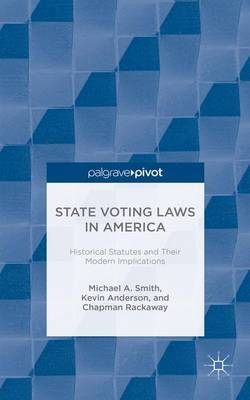 State Voting Laws in America: Historical Statutes and Their Modern Implications by Michael A Smith