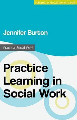 Practice Learning in Social Work by Jennifer Burton