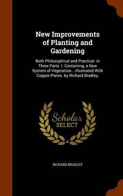 New Improvements of Planting and Gardening by Richard Bradley