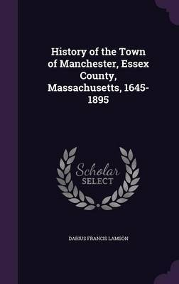 History of the Town of Manchester, Essex County, Massachusetts, 1645-1895 by Darius Francis Lamson image