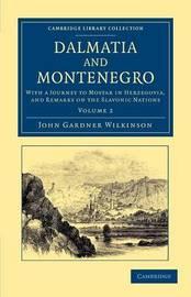 Dalmatia and Montenegro 2 Volume Set Dalmatia and Montenegro: Volume 2 by John Gardner Wilkinson