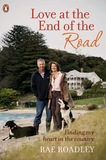 Love at the End of the Road: Finding My Heart in the Country by Rae Roadley