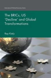 The BRICs, US `Decline' and Global Transformations by Ray Kiely
