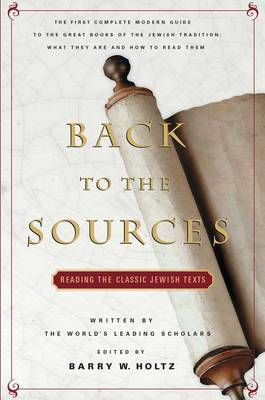 Back to the Sources: Reading the Classic Jewish Texts by Barry W. Holtz