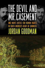 The Devil and Mr. Casement: One Man's Battle for Human Rights in South America's Heart of Darkness by Jordan Goodman (University of Manchester Institute of Science and Technology Wellcome Trust Centre for the History of Medicine, University College Lon image
