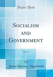 Socialism and Government, Vol. 1 (Classic Reprint) by James Ramsay MacDonald image