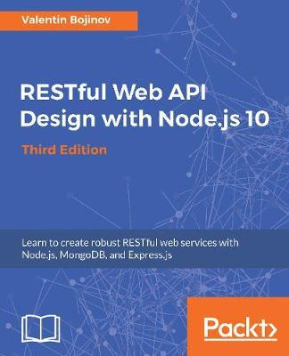 RESTful Web API Design with Node.js 10, Third Edition by Valentin Bojinov