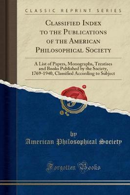 Classified Index to the Publications of the American Philosophical Society by American Philosophical Society