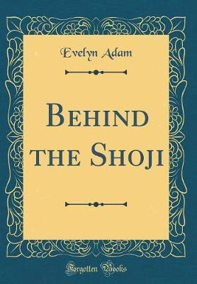 Behind the Shoji (Classic Reprint) by Evelyn Adam image