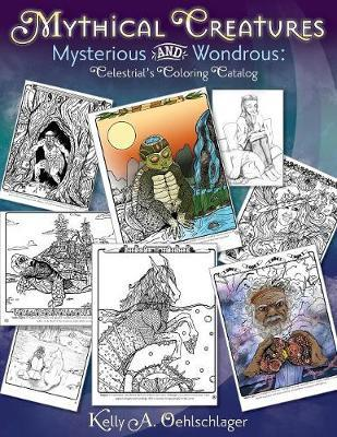 Mythical Creatures Mysterious and Wondrous by Kelly a Oehlschlager