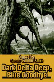Dark Delta Deep, Blue Goodbye by George Harmon Smith image