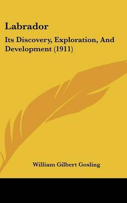 Labrador: Its Discovery, Exploration, and Development (1911) by William Gilbert Gosling image