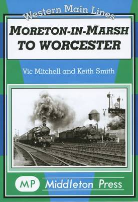 Moreton in Marsh to Worcester by Vic Mitchell