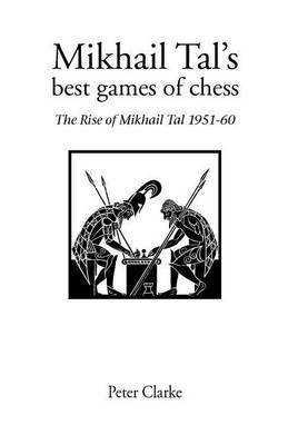Mikhail Tal's Best Games of Chess by P.H. Clarke