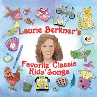 Laurie Berkner Favorite Classic Kids Songs by Laurie Berkner