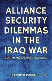 Alliance Security Dilemmas in the Iraq War by Natsuyo Ishibashi
