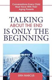 Talking about the End Is Only the Beginning by Erin Marcus