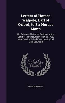 Letters of Horace Walpole, Earl of Orford, to Sir Horace Mann by Horace Walpole image