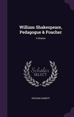 William Shakespeare, Pedagogue & Poacher by Richard Garnett image