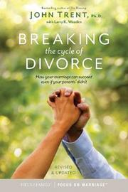 Breaking the Cycle of Divorce by John Trent