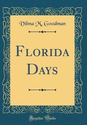 Florida Days (Classic Reprint) by Vilma M Goodman
