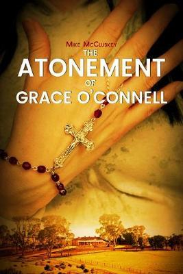 The Atonement of Grace O'Connell by Mike McCluskey