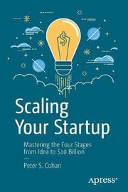 Scaling Your Startup by Peter S Cohan