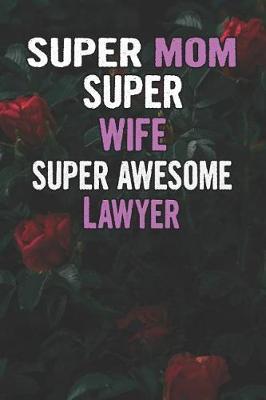 Super Mom Super Wife Super Awesome Lawyer by Unikomom Publishing